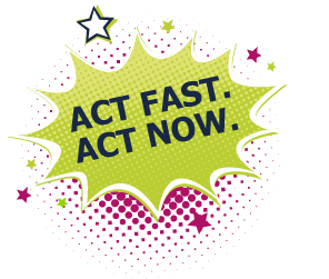 Act Fast Act Now